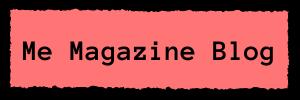 Me Magazine Blog